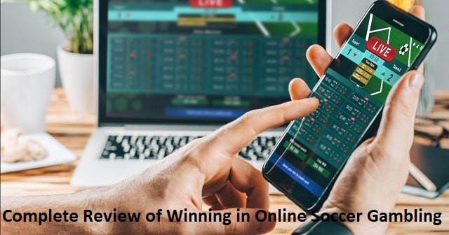 Complete Review of Winning in Online Soccer Gambling