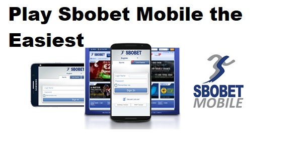 Play Sbobet Mobile the Easiest