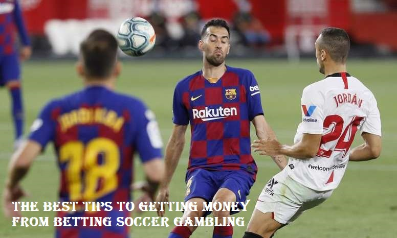 The Best Tips To Getting Money From Betting Soccer Gambling